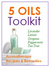 Click here to learn How to make over 130 natural home remedies & aromatherapy recipes using only 5 essential oils